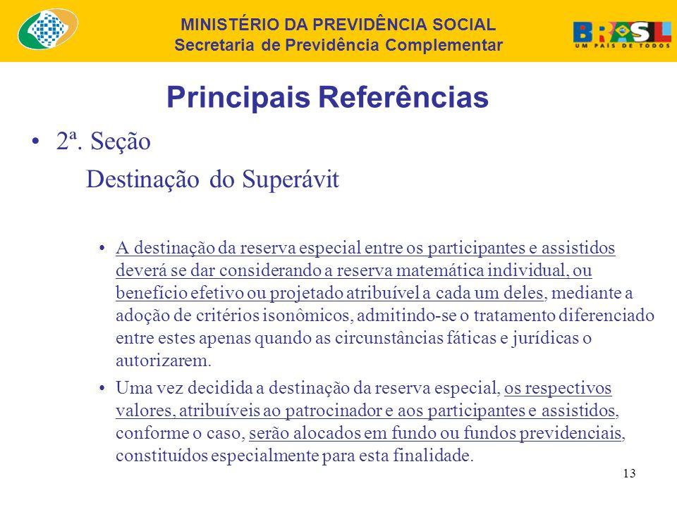 MINISTÉRIO DA PREVIDÊNCIA SOCIAL Secretaria de Previdência Complementar 12 Principais Referências 2ª. Seção Destinação do Superávit Na destinação da r