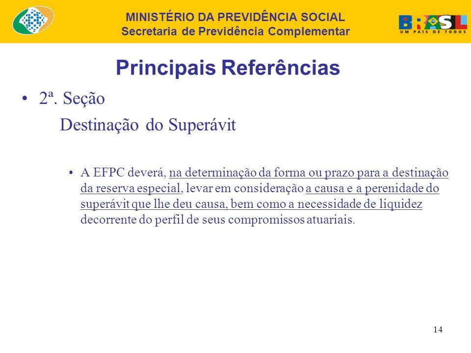 MINISTÉRIO DA PREVIDÊNCIA SOCIAL Secretaria de Previdência Complementar 13 Principais Referências 2ª. Seção Destinação do Superávit A destinação da re