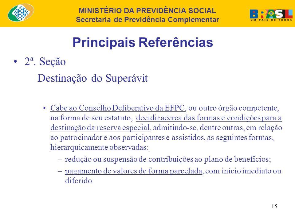 MINISTÉRIO DA PREVIDÊNCIA SOCIAL Secretaria de Previdência Complementar 14 Principais Referências 2ª. Seção Destinação do Superávit A EFPC deverá, na