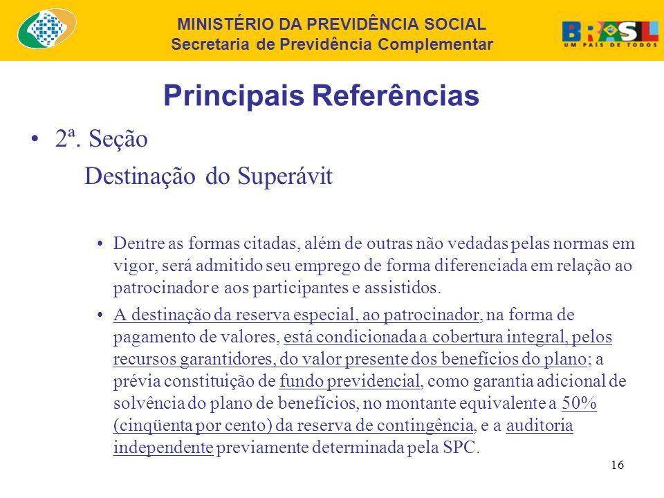 MINISTÉRIO DA PREVIDÊNCIA SOCIAL Secretaria de Previdência Complementar 15 Principais Referências 2ª. Seção Destinação do Superávit Cabe ao Conselho D