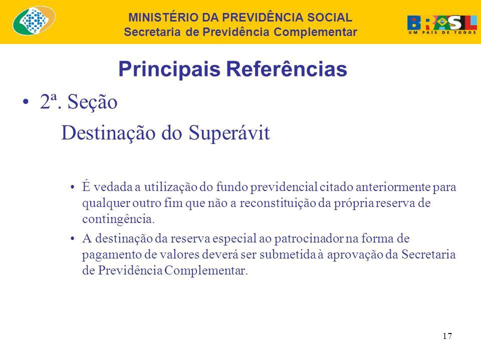 MINISTÉRIO DA PREVIDÊNCIA SOCIAL Secretaria de Previdência Complementar 16 Principais Referências 2ª. Seção Destinação do Superávit Dentre as formas c