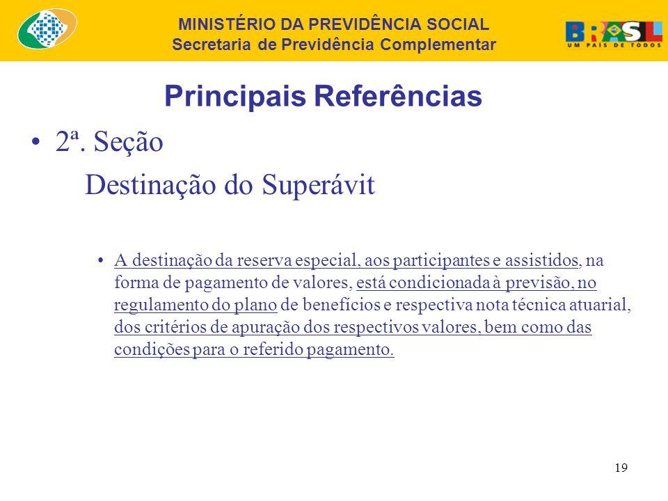 MINISTÉRIO DA PREVIDÊNCIA SOCIAL Secretaria de Previdência Complementar 18 Principais Referências 2ª. Seção Destinação do Superávit A SPC determinará