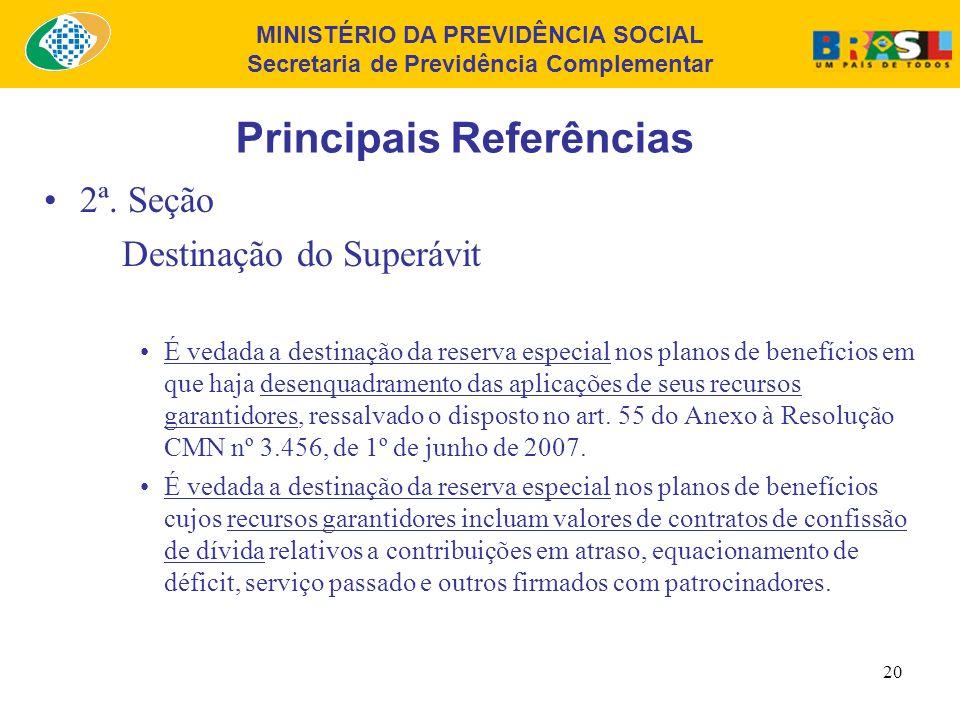 MINISTÉRIO DA PREVIDÊNCIA SOCIAL Secretaria de Previdência Complementar 19 Principais Referências 2ª. Seção Destinação do Superávit A destinação da re