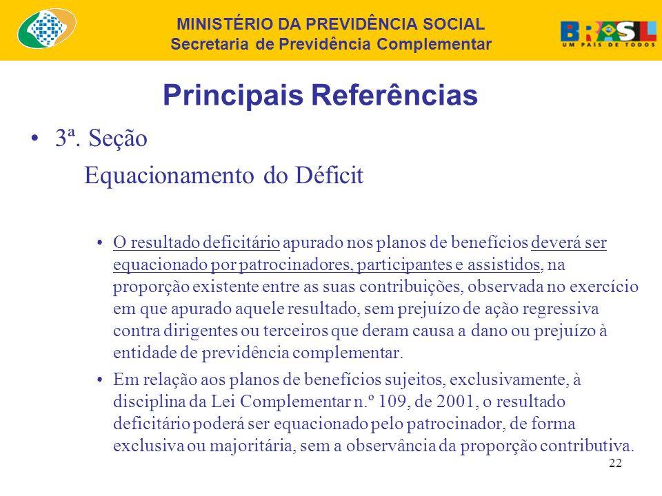 MINISTÉRIO DA PREVIDÊNCIA SOCIAL Secretaria de Previdência Complementar 21 Principais Referências 2ª. Seção Destinação do Superávit A destinação da re