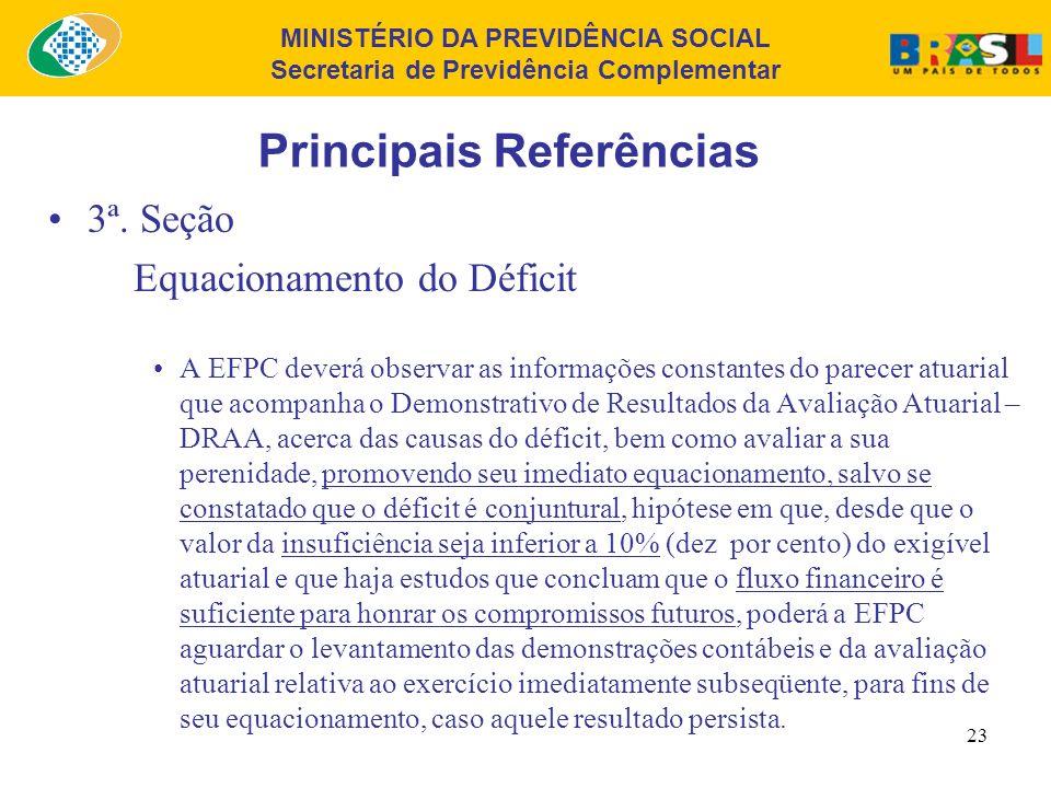 MINISTÉRIO DA PREVIDÊNCIA SOCIAL Secretaria de Previdência Complementar 22 Principais Referências 3ª. Seção Equacionamento do Déficit O resultado defi