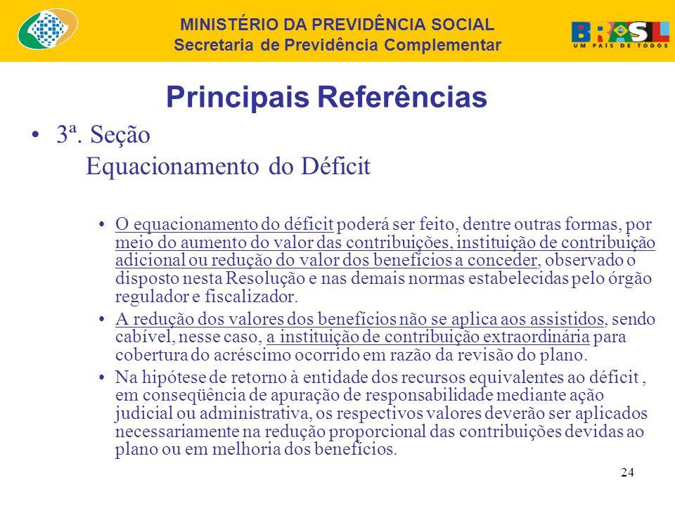 MINISTÉRIO DA PREVIDÊNCIA SOCIAL Secretaria de Previdência Complementar 23 Principais Referências 3ª. Seção Equacionamento do Déficit A EFPC deverá ob