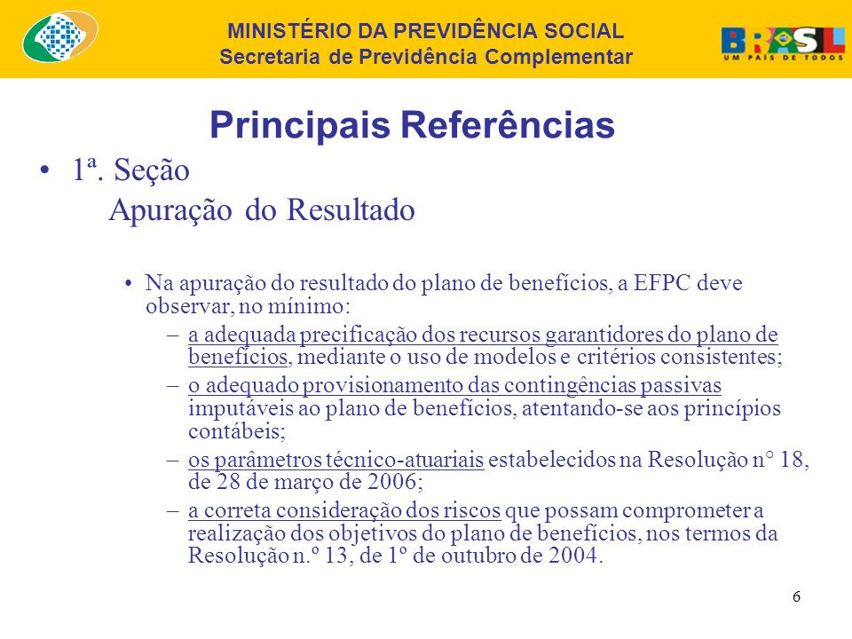 MINISTÉRIO DA PREVIDÊNCIA SOCIAL Secretaria de Previdência Complementar 6 Principais Referências 1ª.