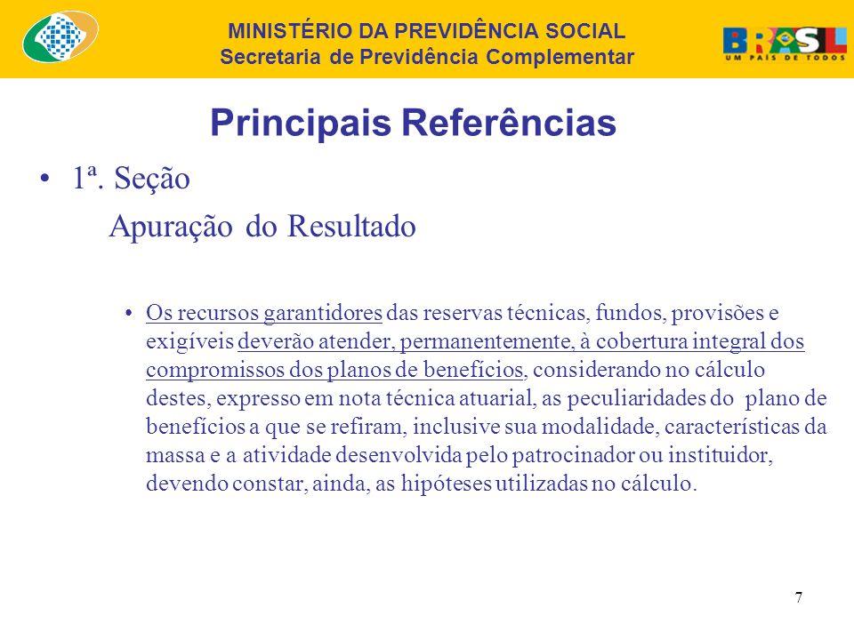 MINISTÉRIO DA PREVIDÊNCIA SOCIAL Secretaria de Previdência Complementar 6 Principais Referências 1ª. Seção Apuração do Resultado Na apuração do result