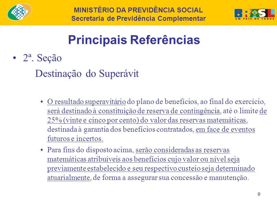 MINISTÉRIO DA PREVIDÊNCIA SOCIAL Secretaria de Previdência Complementar 8 Principais Referências 1ª. Seção Apuração do Resultado Na constituição de fu