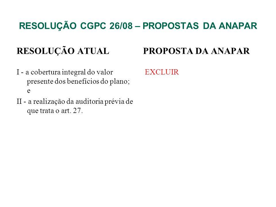 RESOLUÇÃO CGPC 26/08 – PROPOSTAS DA ANAPAR RESOLUÇÃO ATUAL I - a cobertura integral do valor presente dos benefícios do plano; e II - a realização da