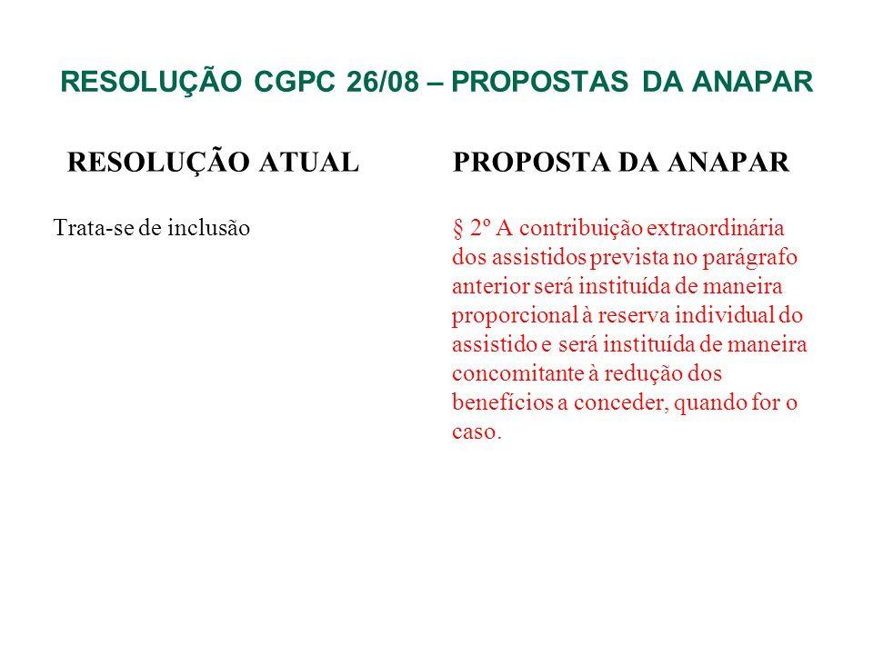RESOLUÇÃO CGPC 26/08 – PROPOSTAS DA ANAPAR RESOLUÇÃO ATUAL Trata-se de inclusão PROPOSTA DA ANAPAR § 2º A contribuição extraordinária dos assistidos p