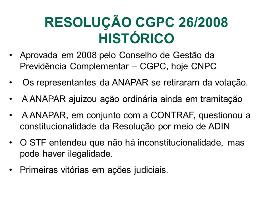 Aprovada em 2008 pelo Conselho de Gestão da Previdência Complementar – CGPC, hoje CNPC Os representantes da ANAPAR se retiraram da votação. A ANAPAR a