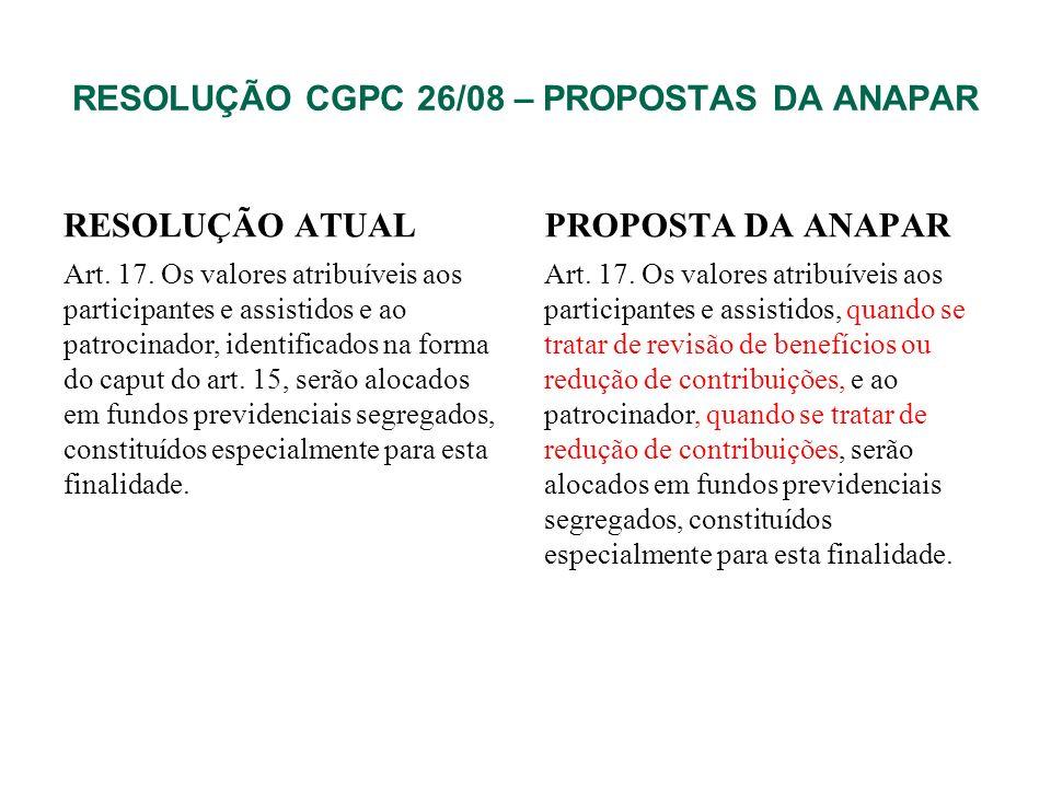 RESOLUÇÃO CGPC 26/08 – PROPOSTAS DA ANAPAR RESOLUÇÃO ATUAL Art. 17. Os valores atribuíveis aos participantes e assistidos e ao patrocinador, identific