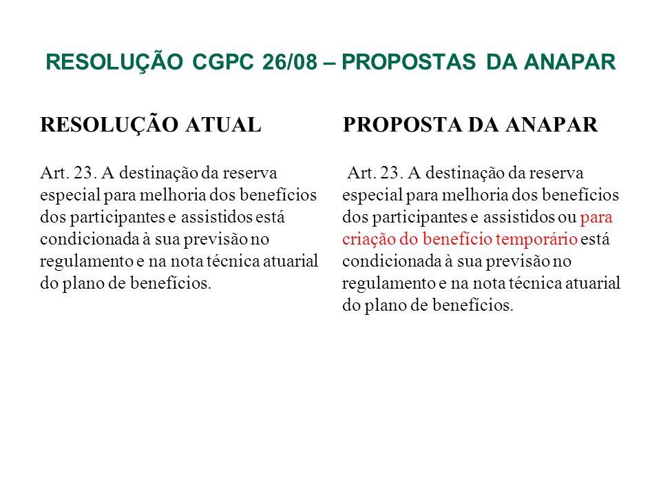 RESOLUÇÃO CGPC 26/08 – PROPOSTAS DA ANAPAR RESOLUÇÃO ATUAL Art. 23. A destinação da reserva especial para melhoria dos benefícios dos participantes e