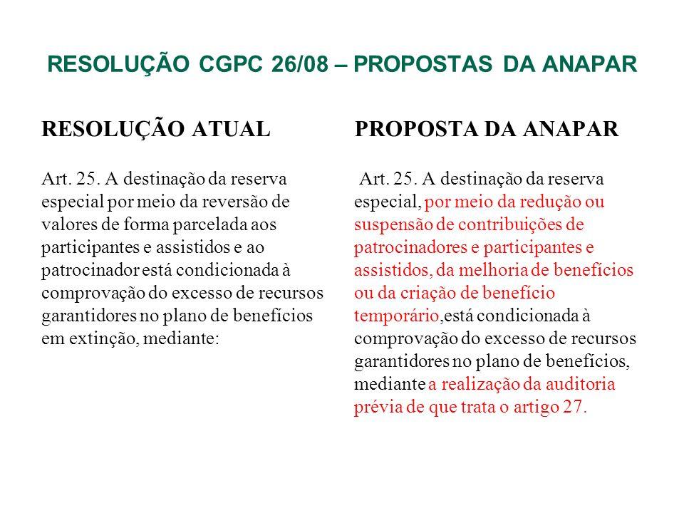 RESOLUÇÃO CGPC 26/08 – PROPOSTAS DA ANAPAR RESOLUÇÃO ATUAL I - a cobertura integral do valor presente dos benefícios do plano; e II - a realização da auditoria prévia de que trata o art.