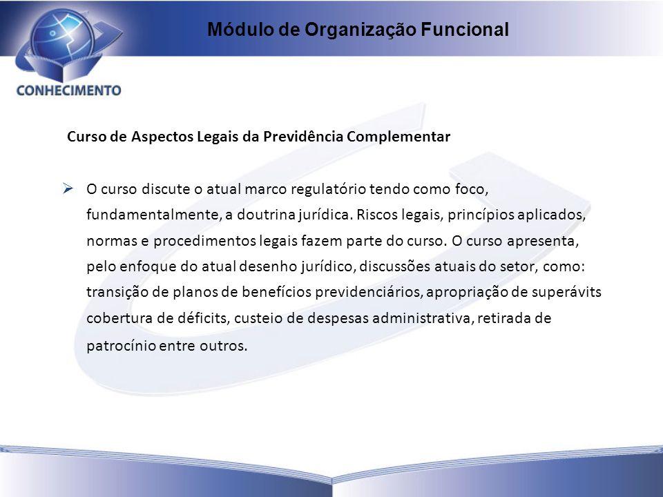 Curso de Aspectos Legais da Previdência Complementar O curso discute o atual marco regulatório tendo como foco, fundamentalmente, a doutrina jurídica.
