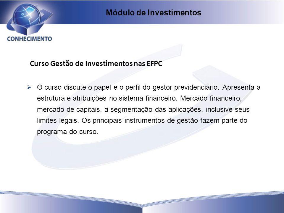 Curso Gestão de Investimentos nas EFPC O curso discute o papel e o perfil do gestor previdenciário. Apresenta a estrutura e atribuições no sistema fin
