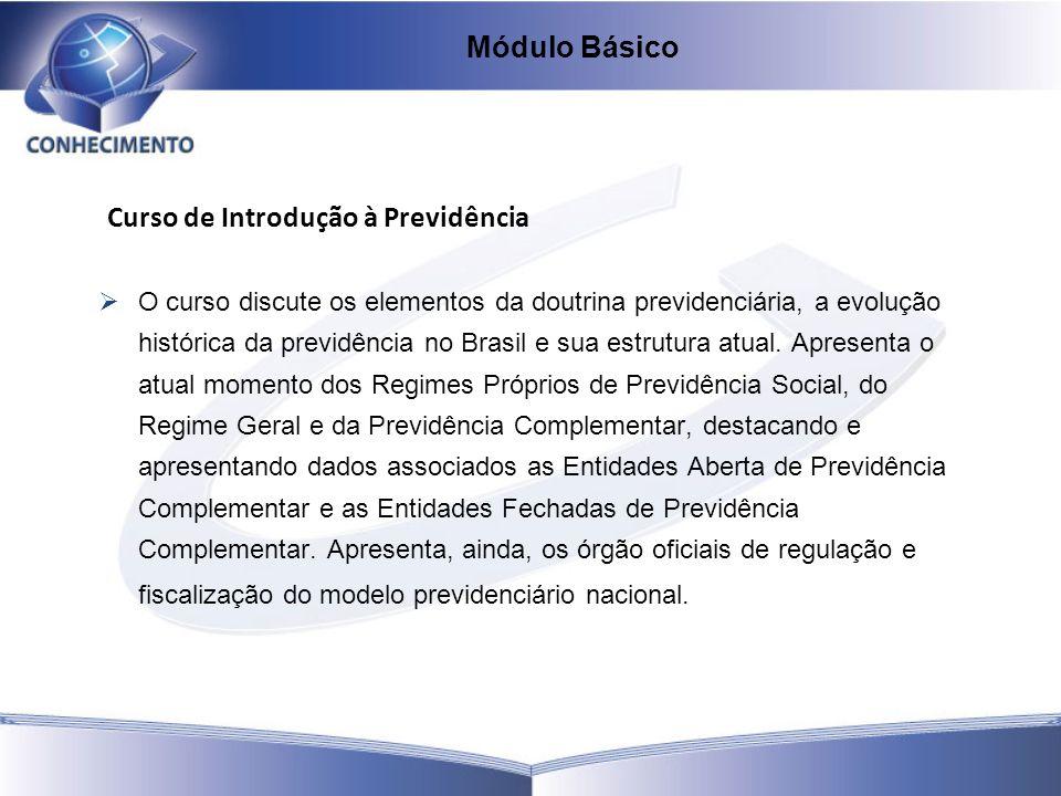 Curso de Introdução à Previdência O curso discute os elementos da doutrina previdenciária, a evolução histórica da previdência no Brasil e sua estrutu