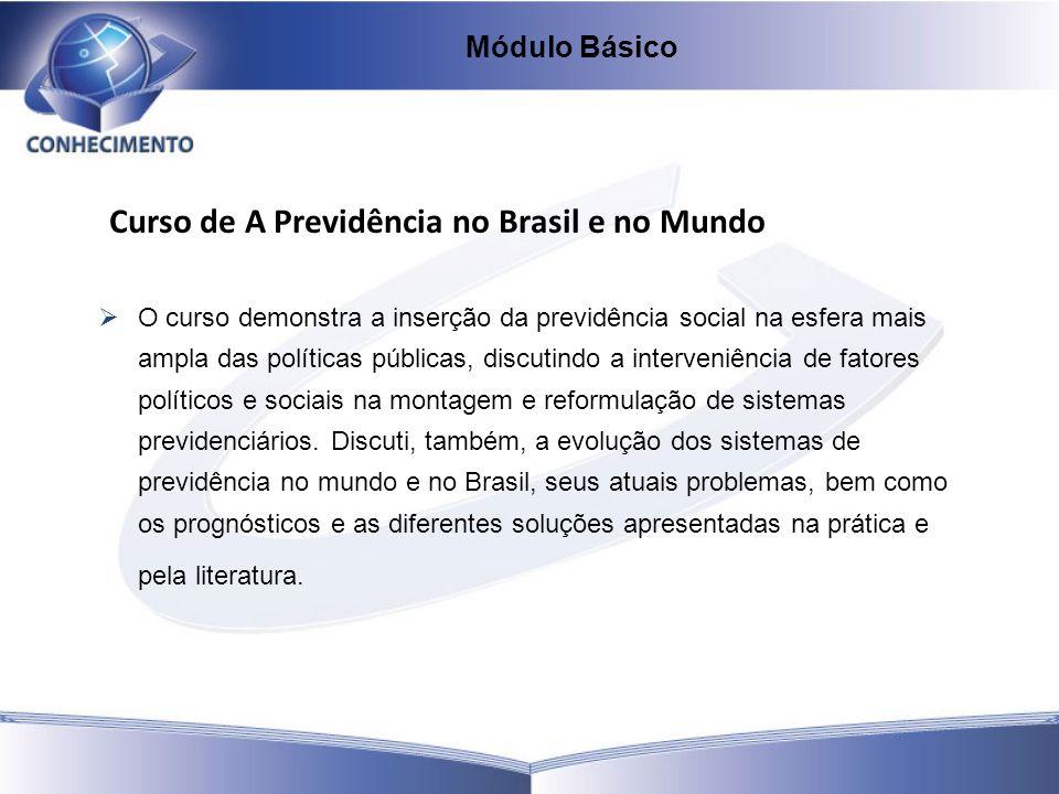 Curso de A Previdência no Brasil e no Mundo O curso demonstra a inserção da previdência social na esfera mais ampla das políticas públicas, discutindo