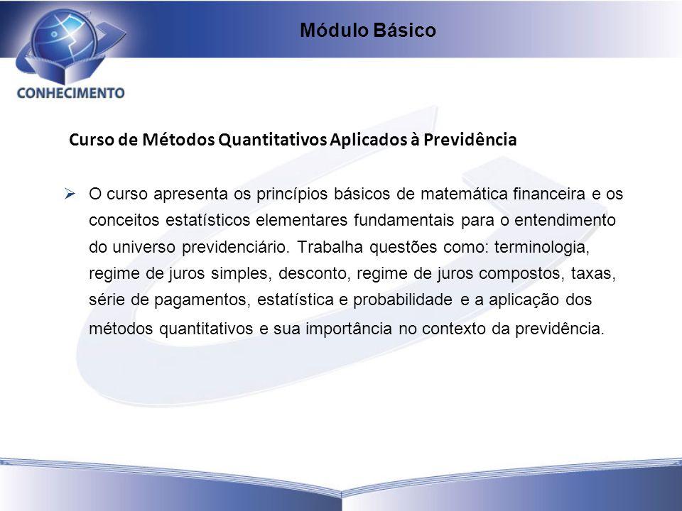 Curso de Métodos Quantitativos Aplicados à Previdência O curso apresenta os princípios básicos de matemática financeira e os conceitos estatísticos el
