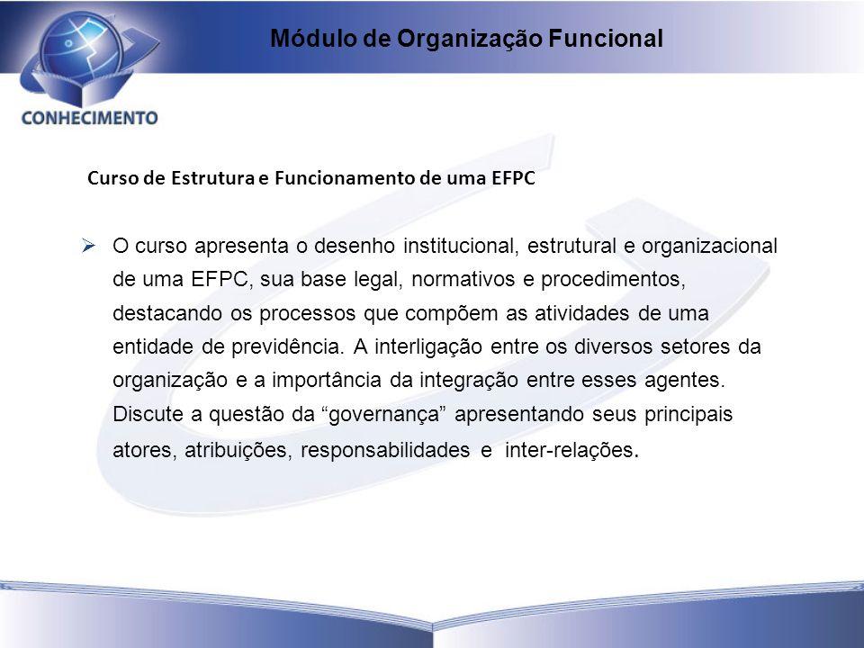 Curso de Estrutura e Funcionamento de uma EFPC O curso apresenta o desenho institucional, estrutural e organizacional de uma EFPC, sua base legal, nor