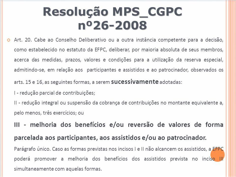 Resolução MPS_CGPC nº26-2008 Art. 20. Cabe ao Conselho Deliberativo ou a outra instância competente para a decisão, como estabelecido no estatuto da E