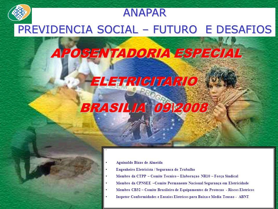 ANAPAR PREVIDENCIA SOCIAL – FUTURO E DESAFIOS APOSENTADORIA ESPECIAL APOSENTADORIA ESPECIALELETRICITARIO BRASILIA 09\2008 Aguinaldo Bizzo de Almeida E
