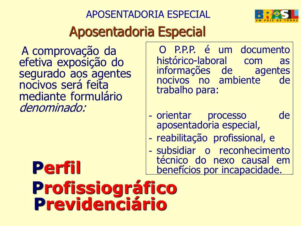 A comprovação da efetiva exposição do segurado aos agentes nocivos será feita mediante formulário denominado: Perfil Perfil Profissiográfico Previdenc