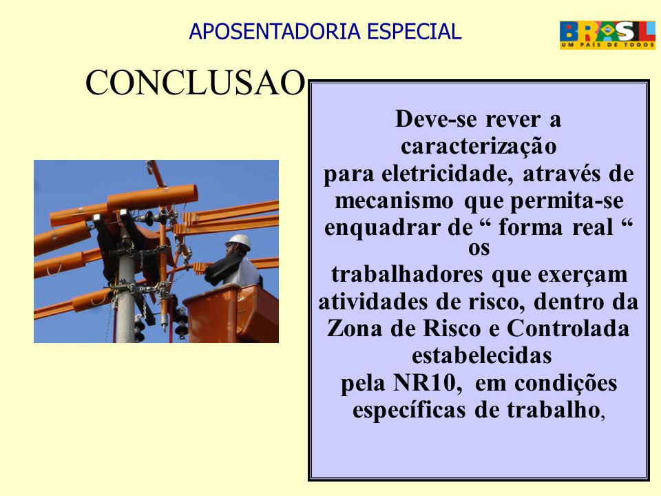 APOSENTADORIA ESPECIAL CONCLUSAO Deve-se rever a caracterização para eletricidade, através de mecanismo que permita-se enquadrar de forma real os trab