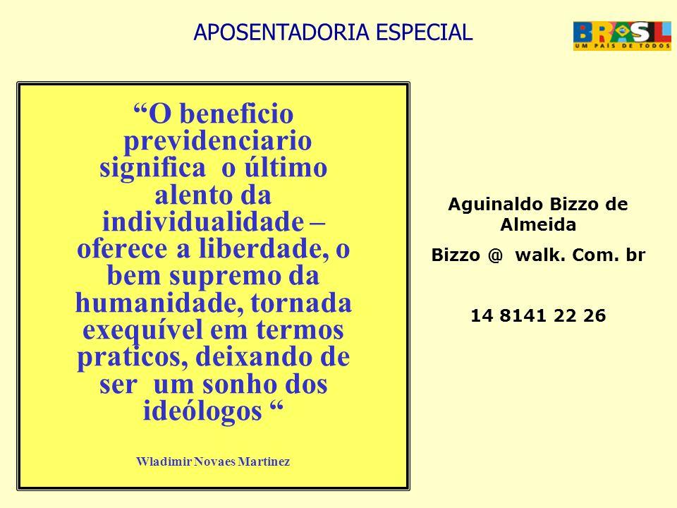 APOSENTADORIA ESPECIAL O beneficio previdenciario significa o último alento da individualidade – oferece a liberdade, o bem supremo da humanidade, tor