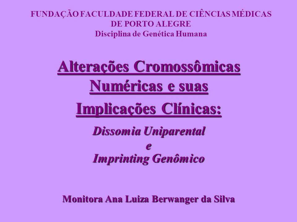 FUNDAÇÃO FACULDADE FEDERAL DE CIÊNCIAS MÉDICAS DE PORTO ALEGRE Disciplina de Genética Humana Alterações Cromossômicas Numéricas e suas Implicações Clí