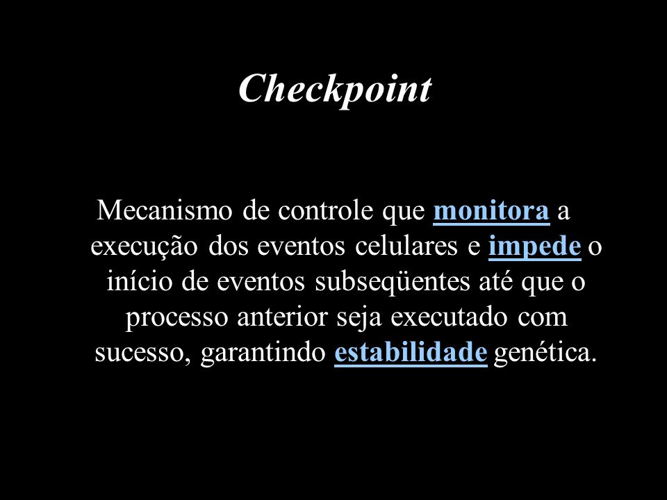 Checkpoint Mecanismo de controle que monitora a execução dos eventos celulares e impede o início de eventos subseqüentes até que o processo anterior s