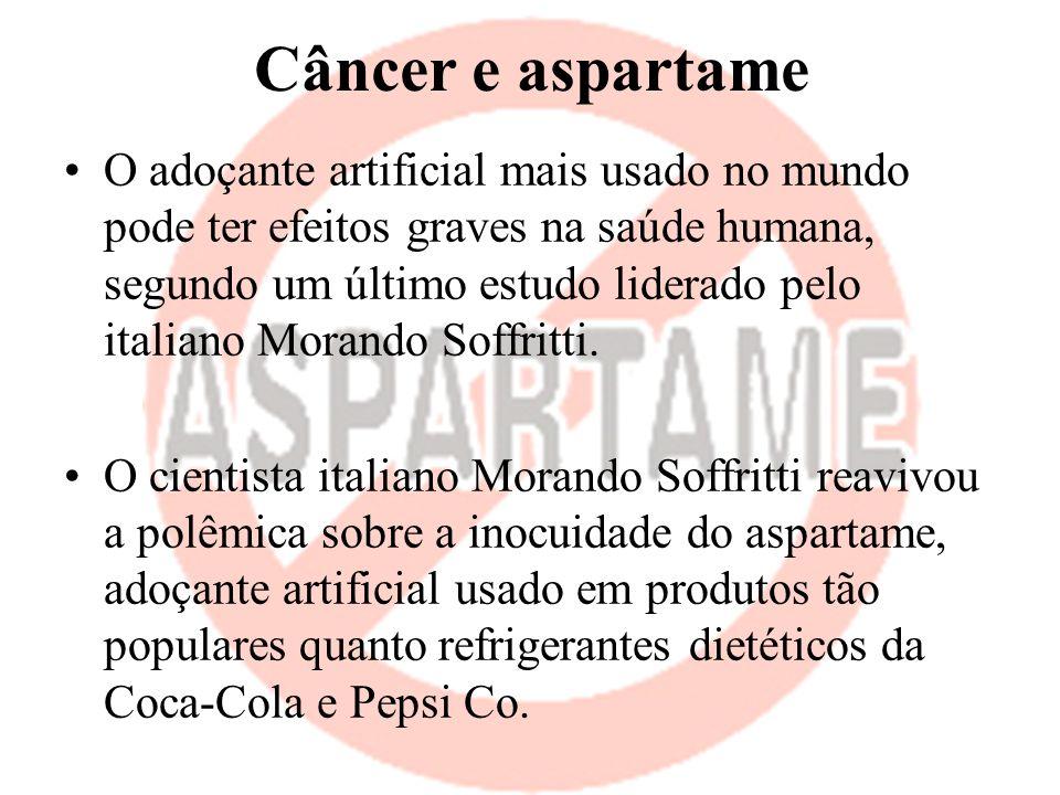 Câncer e aspartame O adoçante artificial mais usado no mundo pode ter efeitos graves na saúde humana, segundo um último estudo liderado pelo italiano