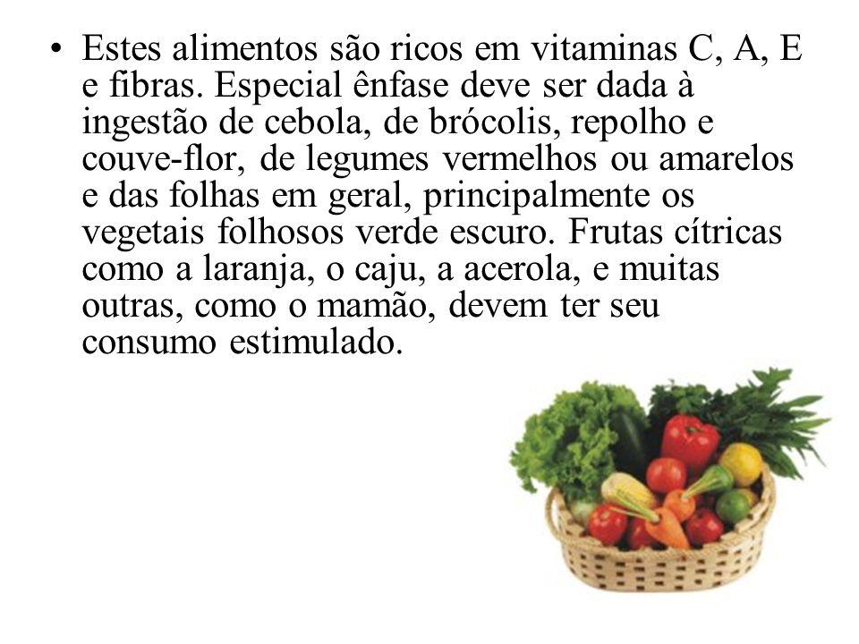 Estes alimentos são ricos em vitaminas C, A, E e fibras. Especial ênfase deve ser dada à ingestão de cebola, de brócolis, repolho e couve-flor, de leg