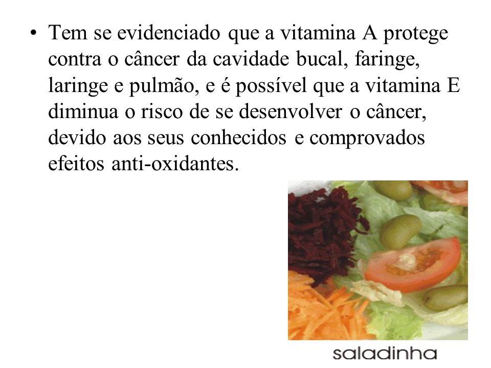 Tem se evidenciado que a vitamina A protege contra o câncer da cavidade bucal, faringe, laringe e pulmão, e é possível que a vitamina E diminua o risc