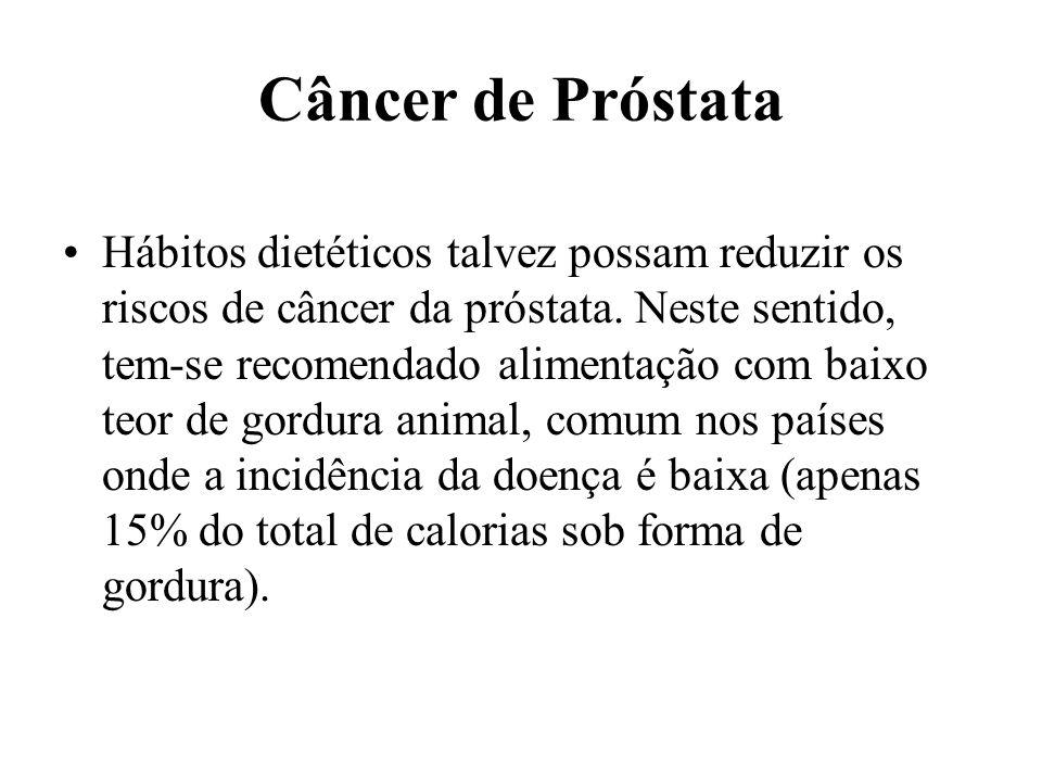 Câncer de Próstata Hábitos dietéticos talvez possam reduzir os riscos de câncer da próstata. Neste sentido, tem-se recomendado alimentação com baixo t