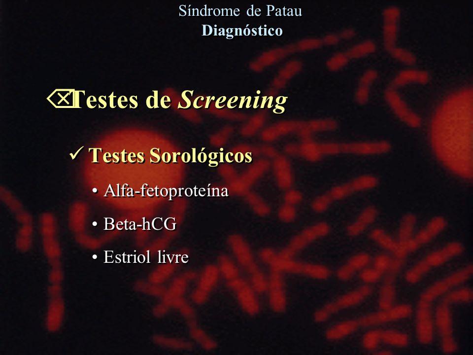 Õ Testes de Screening Testes Sorológicos Alfa-fetoproteína Beta-hCG Estriol livre Õ Testes de Screening Testes Sorológicos Alfa-fetoproteína Beta-hCG