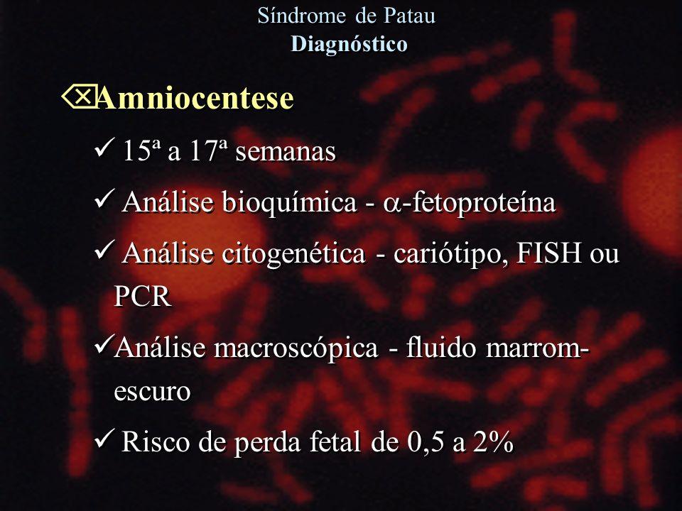 Õ Amniocentese 15ª a 17ª semanas Análise bioquímica - -fetoproteína Análise citogenética - cariótipo, FISH ou PCR Análise macroscópica - fluido marrom