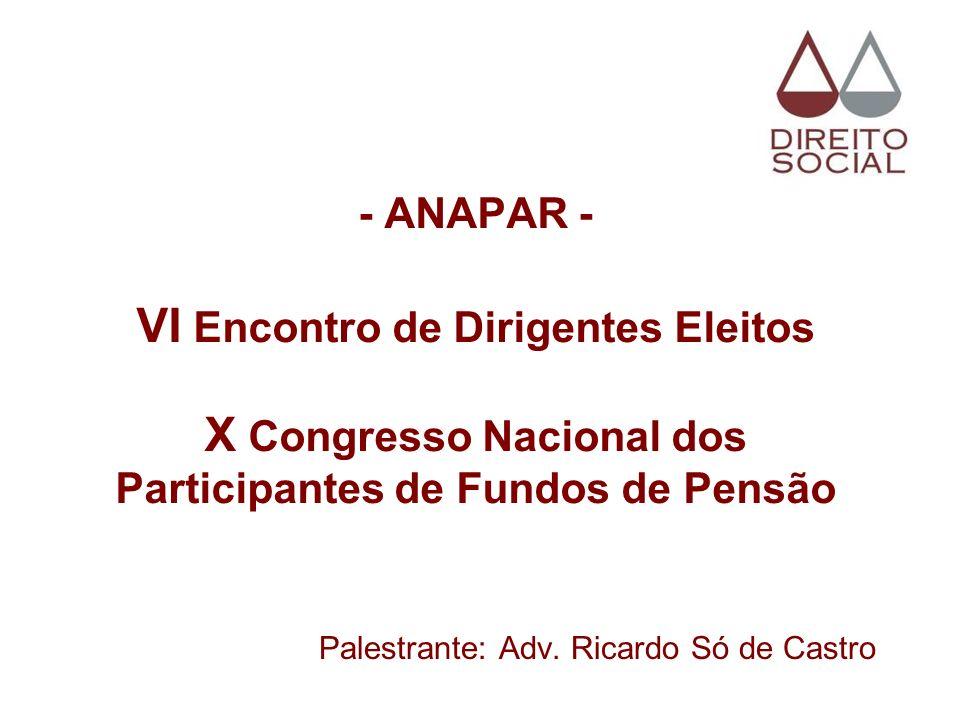 - ANAPAR - VI Encontro de Dirigentes Eleitos X Congresso Nacional dos Participantes de Fundos de Pensão Palestrante: Adv. Ricardo Só de Castro