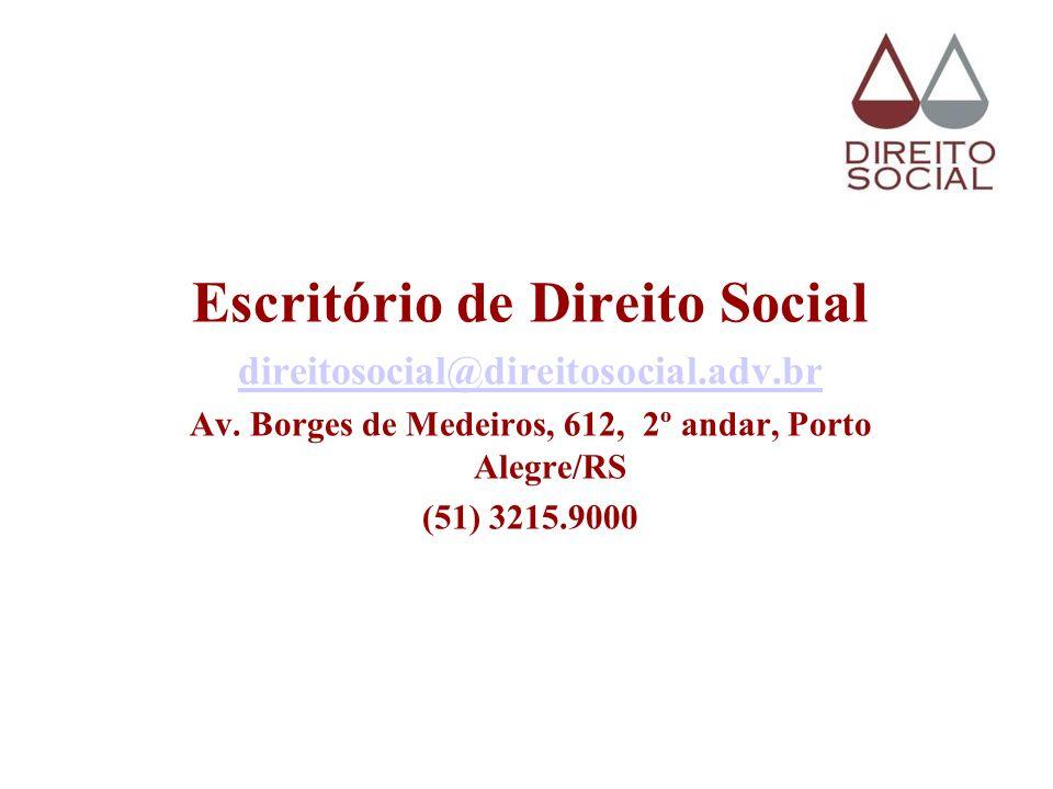 Escritório de Direito Social direitosocial@direitosocial.adv.br Av. Borges de Medeiros, 612, 2º andar, Porto Alegre/RS (51) 3215.9000