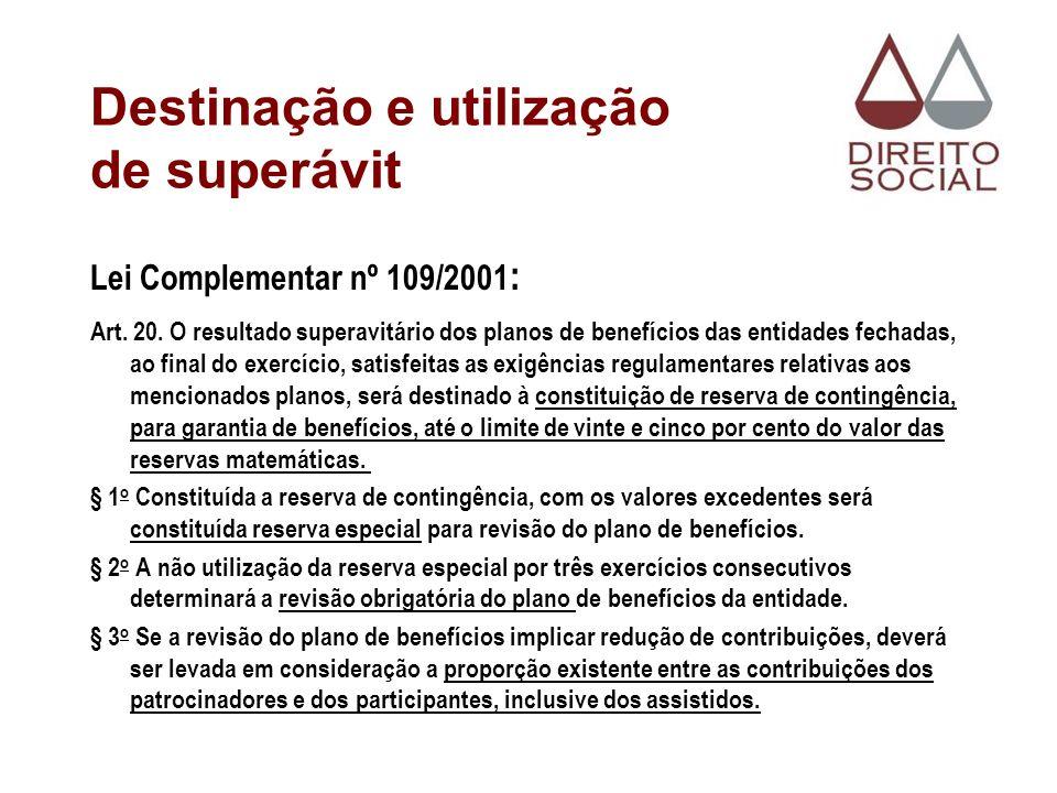 Destinação e utilização de superávit Lei Complementar nº 109/2001 : Art. 20. O resultado superavitário dos planos de benefícios das entidades fechadas