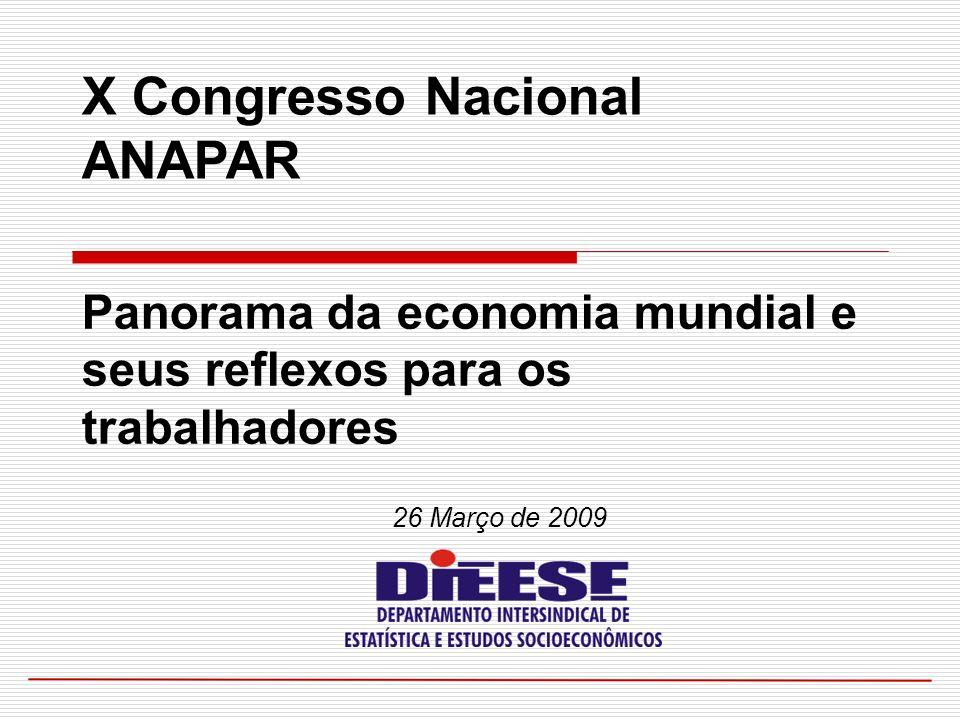 26 Março de 2009 X Congresso Nacional ANAPAR Panorama da economia mundial e seus reflexos para os trabalhadores