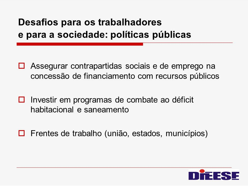 Desafios para os trabalhadores e para a sociedade: políticas públicas Assegurar contrapartidas sociais e de emprego na concessão de financiamento com