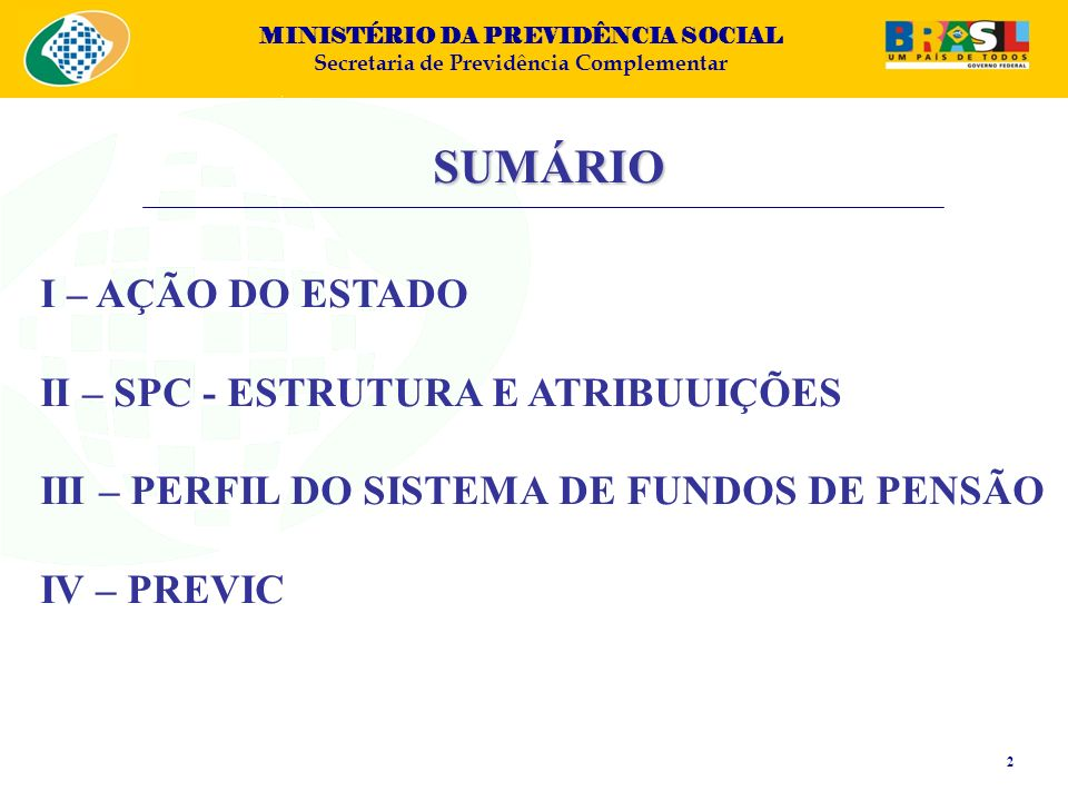MINISTÉRIO DA PREVIDÊNCIA SOCIAL Secretaria de Previdência Complementar ESTABILIDADE DE REGRAS E COMPORTAMENTO POLÍTICA DE LONGO PRAZO QUADROS ESTÁVEIS E ESPECIALIZADOS MAIOR CAPACIDADE DE SUPERVISÃO I.