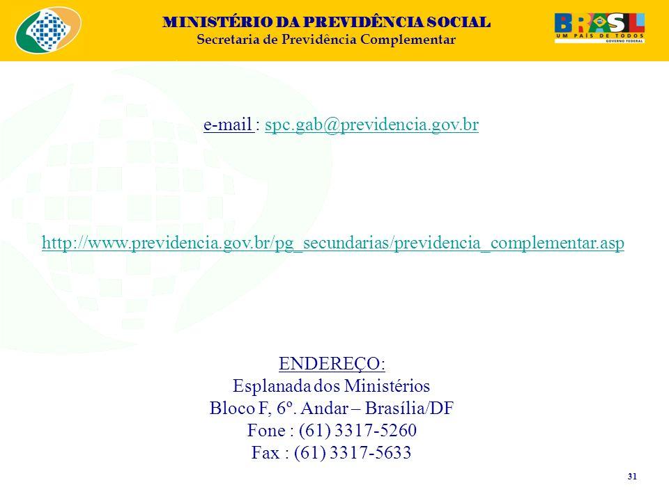 MINISTÉRIO DA PREVIDÊNCIA SOCIAL Secretaria de Previdência Complementar 31 e-mail : spc.gab@previdencia.gov.brspc.gab@previdencia.gov.br ENDEREÇO: Esplanada dos Ministérios Bloco F, 6º.