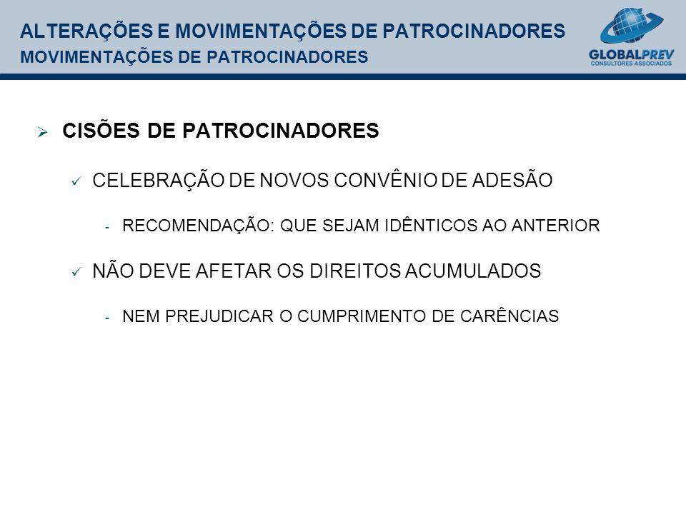 ALTERAÇÕES E MOVIMENTAÇÕES DE PATROCINADORES MOVIMENTAÇÕES DE PATROCINADORES CISÕES DE PATROCINADORES CELEBRAÇÃO DE NOVOS CONVÊNIO DE ADESÃO - RECOMENDAÇÃO: QUE SEJAM IDÊNTICOS AO ANTERIOR NÃO DEVE AFETAR OS DIREITOS ACUMULADOS - NEM PREJUDICAR O CUMPRIMENTO DE CARÊNCIAS