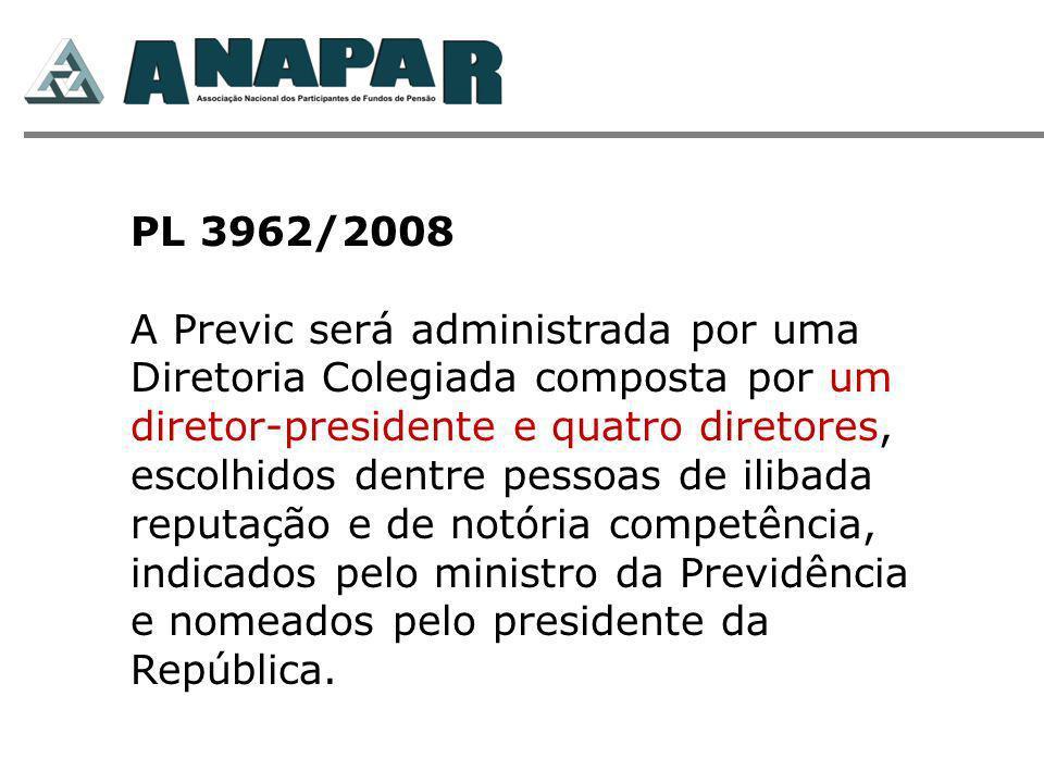 PL 3962/2008 A Previc será administrada por uma Diretoria Colegiada composta por um diretor-presidente e quatro diretores, escolhidos dentre pessoas d