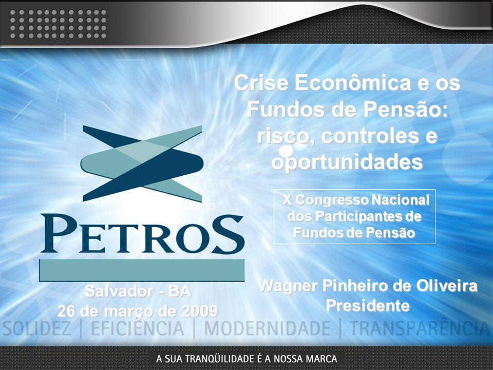 Wagner Pinheiro de Oliveira Presidente Salvador - BA 26 de março de 2009 Crise Econômica e os Fundos de Pensão: risco, controles e oportunidades X Con