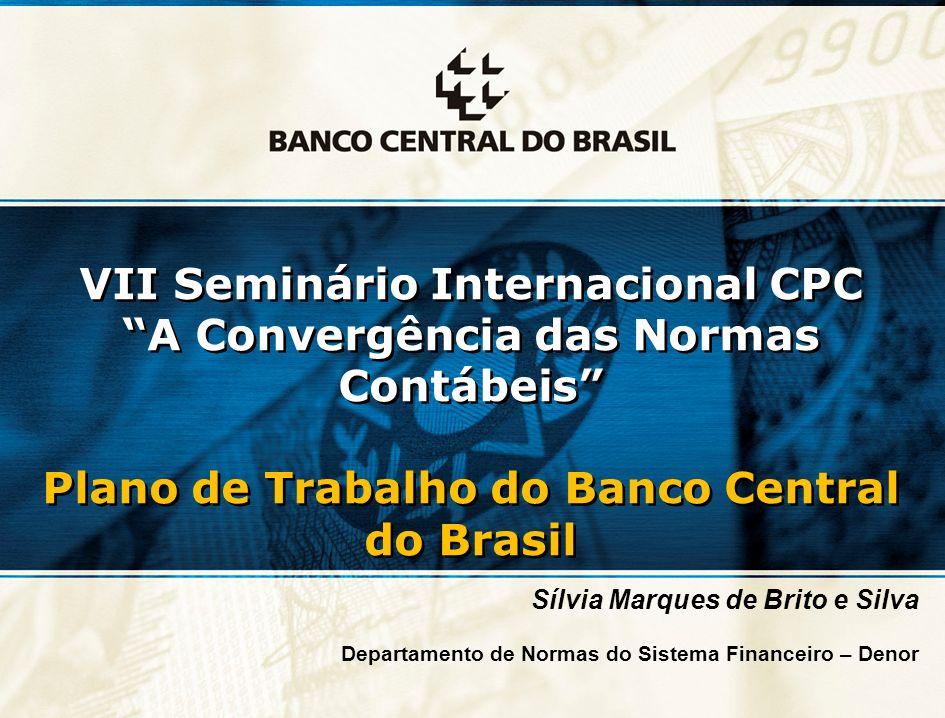 1 VII Seminário Internacional CPC A Convergência das Normas Contábeis Plano de Trabalho do Banco Central do Brasil VII Seminário Internacional CPC A C