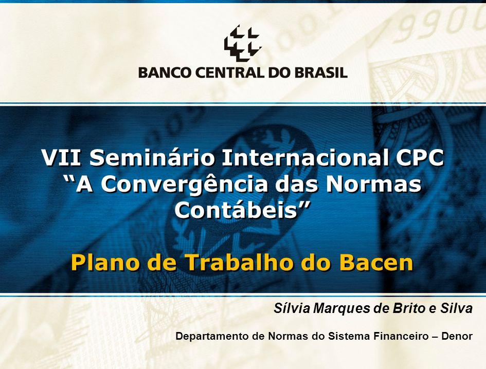 23 VII Seminário Internacional CPC A Convergência das Normas Contábeis Plano de Trabalho do Bacen VII Seminário Internacional CPC A Convergência das N